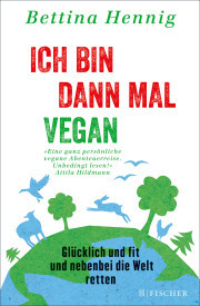 Bettina Hennig - Ich bin dann mal vegan
